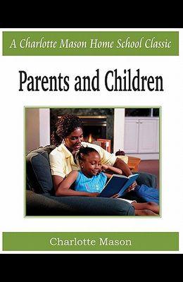 Parents and Children: Charlotte Mason Homeschooling Series, Vol. 2