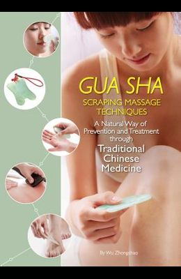 Gua Sha Scraping Massage Techniques: A Natural Way of Prevention and Treatment Through Traditional Chinese Medicine