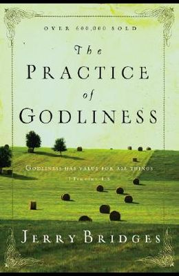The Practice of Godliness: Godliness Has Value for All Things 1 Timothy 4:8