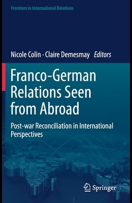 Franco-German Relations Seen from Abroad: Post-War Reconciliation in International Perspectives