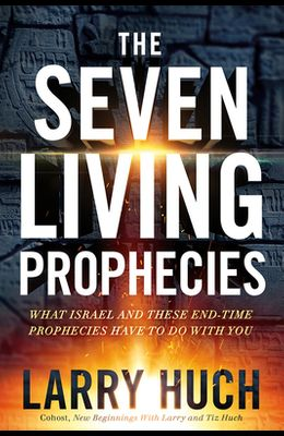 Seven Living Prophecies: What Israel and End-Time Prophecies Have to Do with You