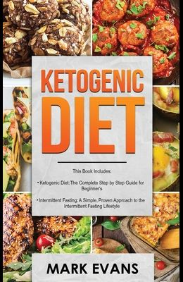 Ketogenic Diet: & Intermittent Fasting - 2 Manuscripts - Ketogenic Diet: The Complete Step by Step Guide for Beginner's & Intermittent