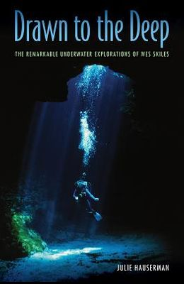 Drawn to the Deep: The Remarkable Underwater Explorations of Wes Skiles