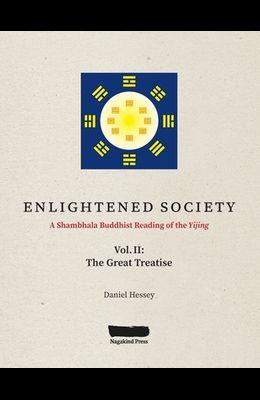 ENLIGHTENED SOCIETY A Shambhala Buddhist Reading of the Yijing: Volume II, The Great Treatise