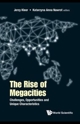 The Rise of Megacities: Challenges, Opportunities and Unique Characteristics