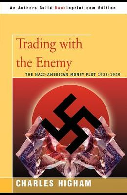 Trading with the Enemy: The Nazi-American Money Plot 1933-1949