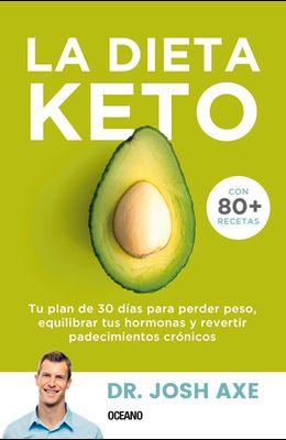La Dieta Keto: Tu Plan de 30 Días Para Perder Peso, Equilibrar Tus Hormonas Y Revertir Padecimientos Crónicos
