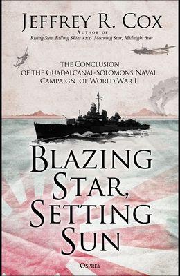 Blazing Star, Setting Sun: The Guadalcanal-Solomons Campaign November 1942-March 1943