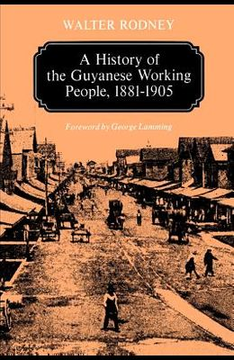 A History of the Guyanese Working People, 1881-1905