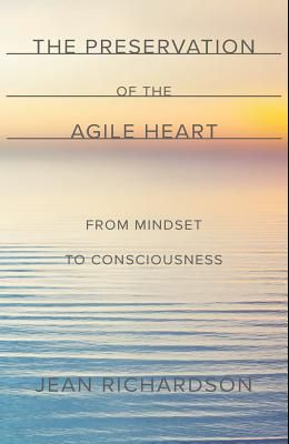 The Preservation of the Agile Heart: From Mindset to Consciousness
