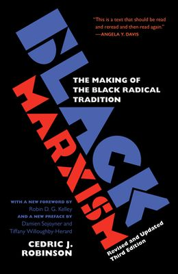 Black Marxism, Revised and Updated Third Edition: The Making of the Black Radical Tradition