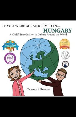 If You Were Me and Lived in... Hungary: A Child's Introduction to Culture Around the World