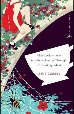 Alice's Adventures in Wonderland: And Alice Through the Looking Glass (Revised)