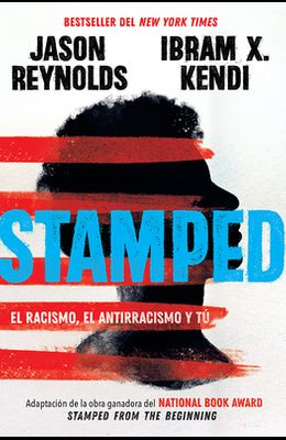 Stamped: El Racismo, El Antirracismo Y Tú / Stamped: Racism, Antiracism, and You: A Remix of the National Book Award-Winning Stamped from the Beginnin