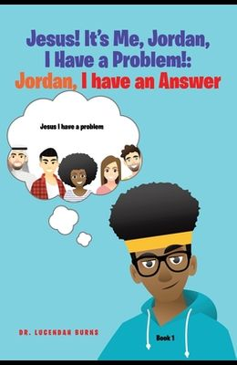 Jesus! It's Me Jordan, I Have a Problem!: Book 1