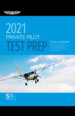 Private Pilot Test Prep 2021: Study & Prepare: Pass Your Test and Know What Is Essential to Become a Safe, Competent Pilot from the Most Trusted Sou