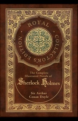 The Complete Illustrated Novels of Sherlock Holmes (Royal Collector's Edition) (Illustrated) (Case Laminate Hardcover with Jacket)