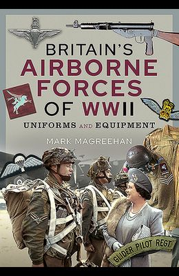 Britain's Airborne Forces of WWII: Uniforms and Equipment