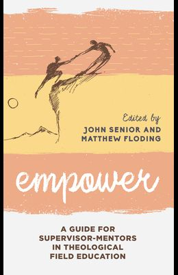 Empower: A Guide for Supervisor-Mentors in Theological Field Education