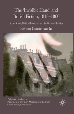 The 'Invisible Hand' and British Fiction, 1818-1860: Adam Smith, Political Economy, and the Genre of Realism