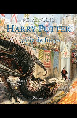 Harry Potter Y El Cáliz de Fuego. Edición Ilustrada / Harry Potter and the Goblet of Fire: The Illustrated Edition = Harry Potter and the Goblet of Fi