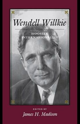 Wendell Willkie: Hoosier Internationalist