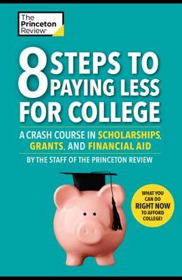 8 Steps to Paying Less for College: A Crash Course in Scholarships, Grants, and Financial Aid