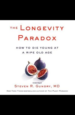 The Longevity Paradox Lib/E: How to Die Young at a Ripe Old Age