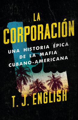 La Corporación: Una Historia Épica de la Mafia Cubano Americana