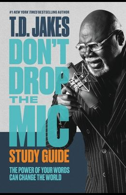 Don't Drop the Mic Study Guide: The Power of Your Words Can Change the World