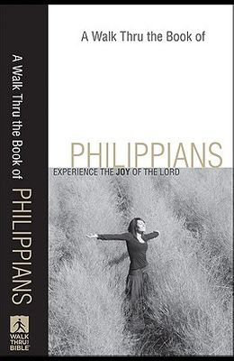 Walk Thru the Book of Philippians, A: Experience the Joy of the Lord (Walk Thru the Bible Discussion Guides)