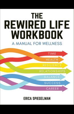 The Rewired Life Workbook: A Manual for Wellness