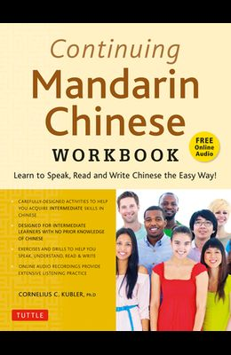 Continuing Mandarin Chinese Workbook: Learn to Speak, Read and Write Chinese the Easy Way! (Includes Online Audio)