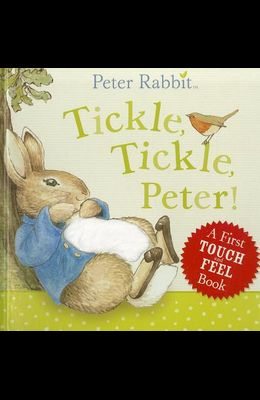Tickle, Tickle, Peter!: A First Touch-And-Feel Book