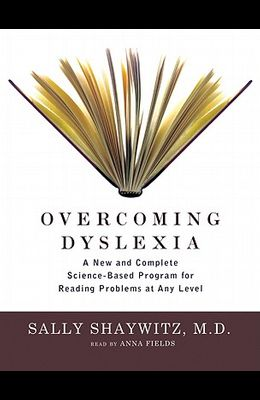 Overcoming Dyslexia: A New and Complete Science-Based Program for Reading Problems at Any Level [With Earbuds]