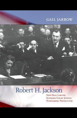 Robert H. Jackson: New Deal Lawyer, Supreme Court Justice, Nuremberg Prosecutor