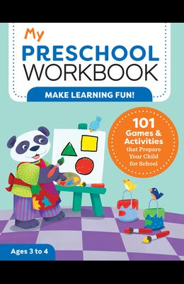 My Preschool Workbook: 101 Games & Activities That Prepare Your Child for School