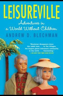 Leisureville: Adventures in a World Without Children