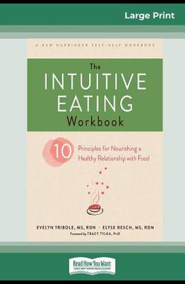The Intuitive Eating Workbook: Ten Principles for Nourishing a Healthy Relationship with Food (16pt Large Print Edition)