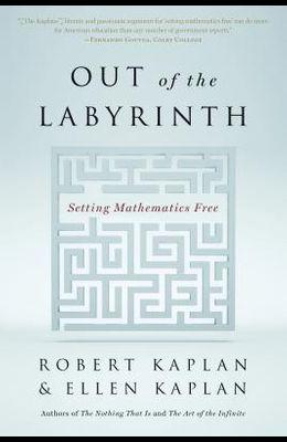 Out of the Labyrinth: Setting Mathematics Free