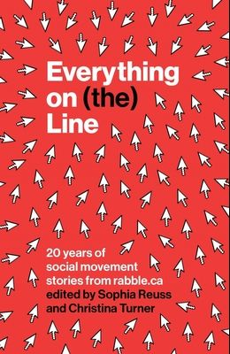 Everything on (The) Line: 20 Years of Social Movement Stories from Rabble.CA