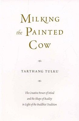 Milking the Painted Cow: The Creative Power of Mind & the Shape of Reality in Light of the Buddhist Tradition