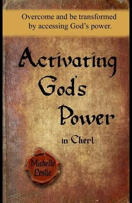 Activating God's Power in Cherl: Overcome and be transformed by accessing God's power.