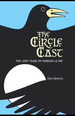 The Circle Cast: The Lost Years of Morgan Le Fey