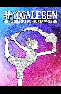 Yoga Leben: Ein freches Malbuch für Erwachsene: Ein lustiges, sarkastisches und witziges Anti-Stress-Buch zur Entspannung und Stre