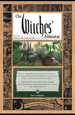 The Witches Almanac: Issue 28, Spring 2009 to Spring 2010: Plants & Healing Herbs