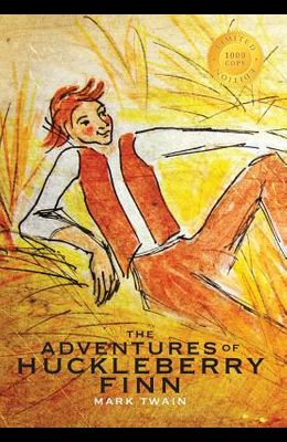 The Adventures of Huckleberry Finn (Illustrated) (1000 Copy Limited Edition)