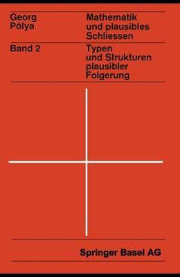 Mathematik Und Plausibles Schlieen: Band 2: Typen Und Strukturen Plausibler Folgerung