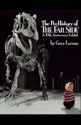 The Prehistory of the Far Side: A 10th Anniversary Exhibit