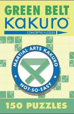 Green Belt Kakuro: 150 Puzzles